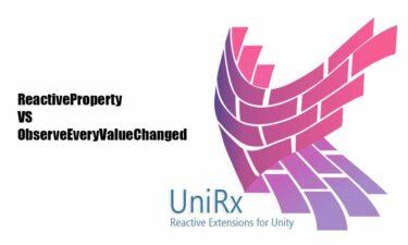 UniRx の変数の監視は、ReactiveProperty より、ObserveEveryValueChanged を使うべき4つの理由